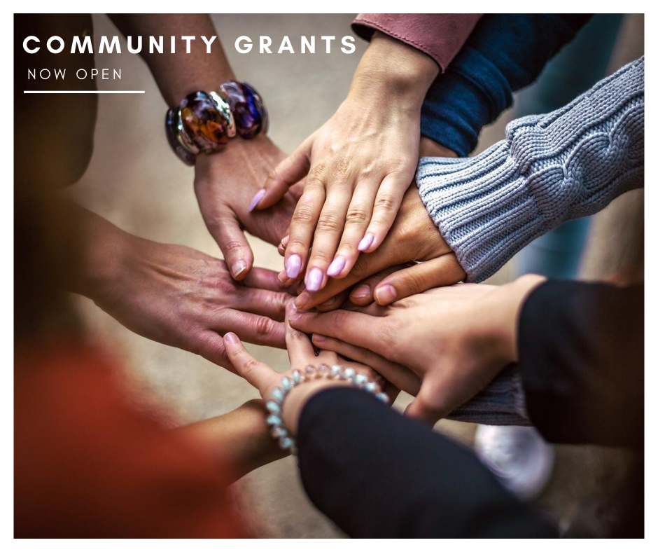 COMMUNITY GRANTS NOW OPEN